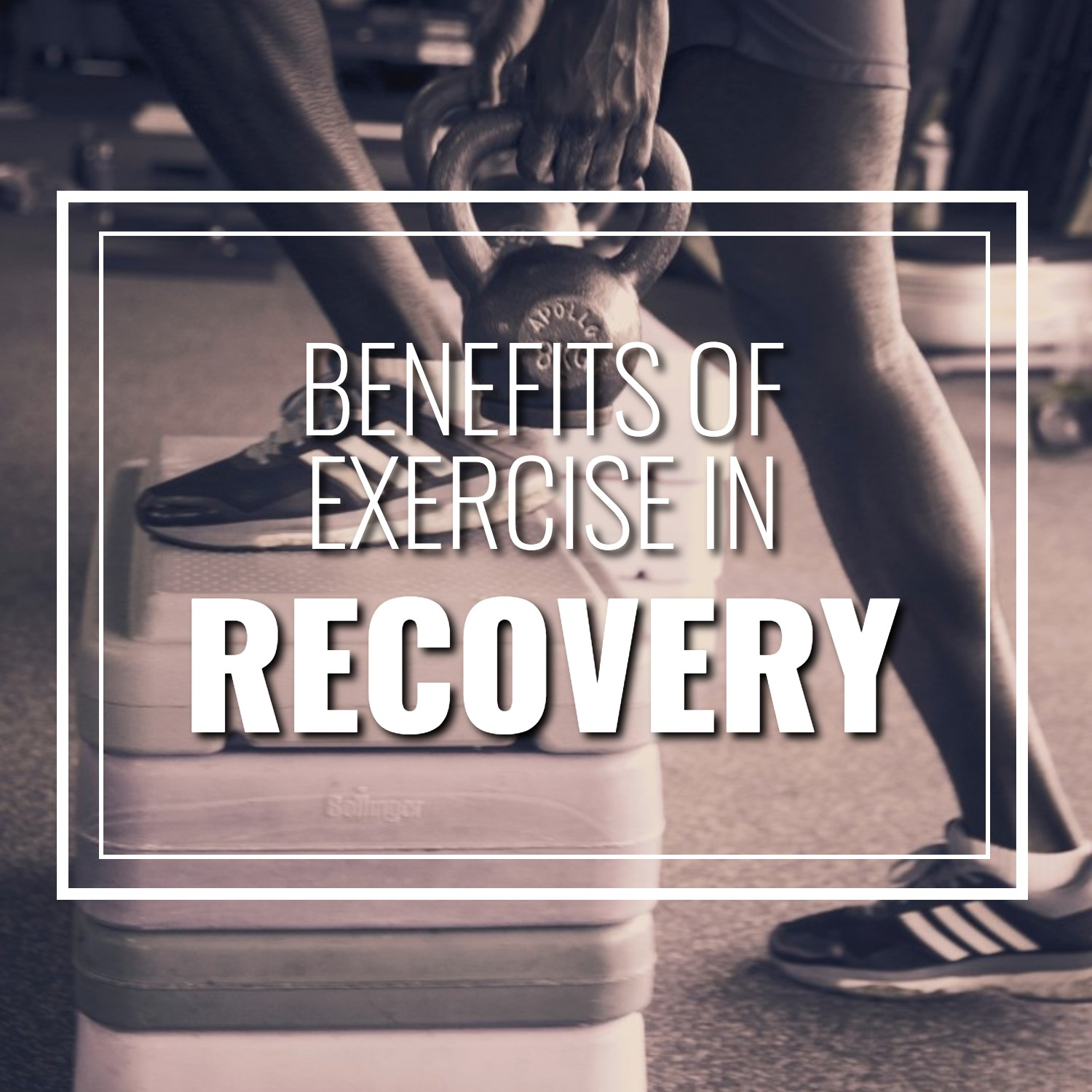 person using kettle bells to exercise - Benefits of exercise in recovery